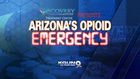 Arizona's Opioid Emergency